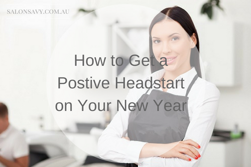 How to Get a Positive Headstart in Your Salon or Spa on Your New Year