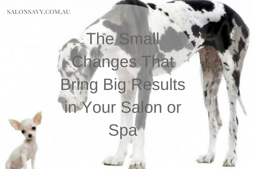 The Small Changes that Bring Big Results in Your Salon or Spa